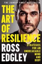 The Art of Resilience: Strategies for an Unbreakable Mind and Body ebook by Ross Edgley