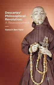 Descartes' Philosophical Revolution: A Reassessment ebook by Professor Hanoch Ben-Yami