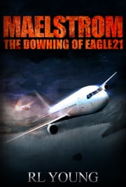 Maelstrom: The Downing of Eagle21 ebook by Richard Young