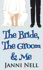 The Bride, The Groom & Me 電子書 by Janni Nell
