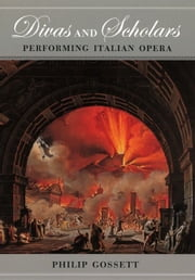 Divas and Scholars - Performing Italian Opera ebook by Philip Gossett