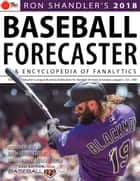 Ron Shandler's 2018 Baseball Forecaster - & Encyclopedia of Fanalytics ebook by Brent Hershey, Brandon Kruse, Ray Murphy,...