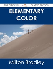 Elementary Color - The Original Classic Edition ebook by Milton Bradley