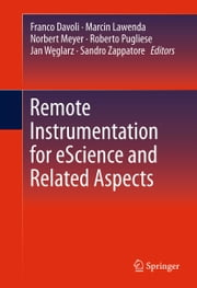 Remote Instrumentation for eScience and Related Aspects ebook by Franco Davoli,Marcin Lawenda,Norbert Meyer,Roberto Pugliese,Jan Węglarz,Sandro Zappatore