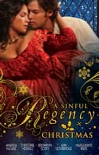 A Sinful Regency Christmas - 5 Book Box Set eBook by Christine Merrill, Bronwyn Scott, Ann Lethbridge,...