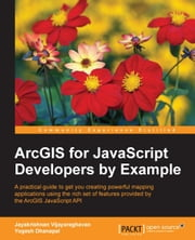 ArcGIS for JavaScript Developers by Example ebook by Jayakrishnan Vijayaraghavan, Yogesh Dhanapal