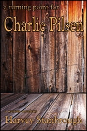 A Turning Point for Charlie Pilsen ebook by Harvey Stanbrough