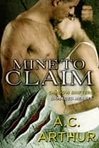 Mine to Claim - Shadow Shifters: Damaged Hearts ebook by A. C. Arthur