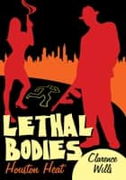 Lethal Bodies ebook by CLARENCE WILLS