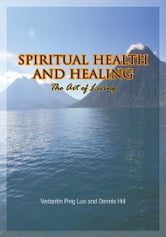 Spiritual Health and Healing - The Art of Living ebook by Vedantin Ping Luo and Dennis Hill