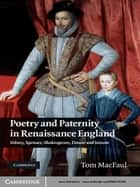 Poetry and Paternity in Renaissance England - Sidney, Spenser, Shakespeare, Donne and Jonson ebook by Tom MacFaul