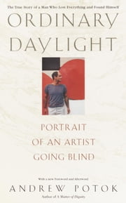 Ordinary Daylight - Portrait of an Artist Going Blind ebook by Andrew Potok