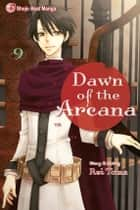 Dawn of the Arcana, Vol. 9 ebook by Rei Toma