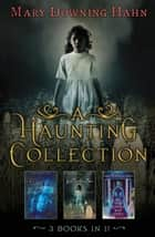 A Haunting Collection by Mary Downing Hahn - Deep and Dark and Dangerous, All the Lovely Bad Ones, and Wait Till Helen Comes eBook by Mary Downing Hahn