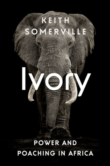 Ivory - Power and Poaching in Africa ebook by Keith Somerville