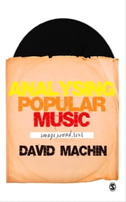 Analysing Popular Music - Image, Sound and Text ebook by Mr David Machin