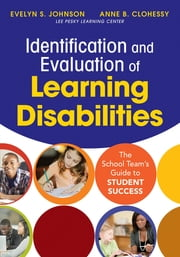 Identification and Evaluation of Learning Disabilities - The School Team's Guide to Student Success ebook by Evelyn S. Johnson,Anne B. Clohessy