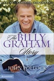 The Billy Graham Story - Revised and Updated Edition of To All the Nations ebook by Revd Dr John Charles Pollock