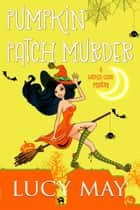 Pumpkin Patch Murder ebook by Lucy May