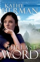 The Last Word: A Novel - A Novel ebook by Kathy Herman