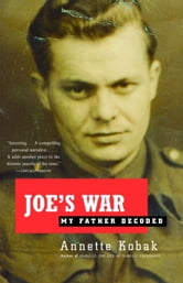 Joe's War - My Father Decoded ebook by Annette Kobak