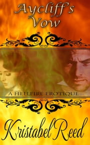 Aycliff's Vow: A Hellfire Club Erotique ebook by Kristabel Reed