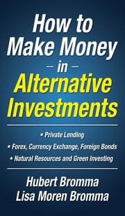 How to Make Money in Alternative Investments ebook by Hubert Bromma,Lisa Moren Bromma