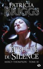 L'Épreuve du silence - Mercy Thompson, T10 ebook by Patricia Briggs