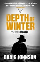 Depth of Winter - A breath-taking episode in the best-selling, award-winning series - now a hit Netflix show! ebook by Craig Johnson