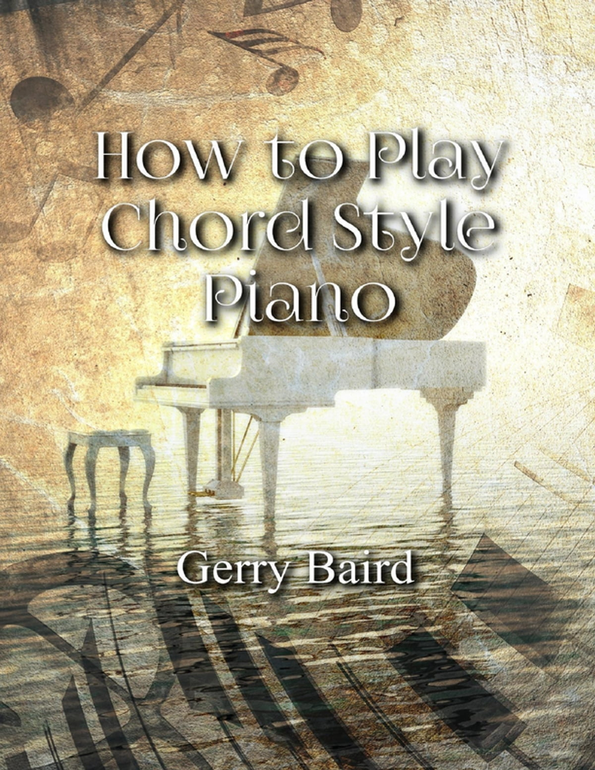 How To Play Chord Style Piano Ebook By Gerry Baird 9781365646720