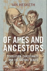 Of Apes and Ancestors - Evolution, Christianity, and the Oxford Debate ebook by Ian  Hesketh