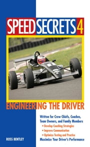 Speed Secrets 4: Engineering the Driver - Engineering the Driver ebook by Ross Bentley