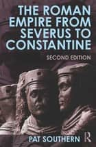 The Roman Empire from Severus to Constantine ebook by Patricia Southern