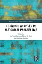 Economic Analyses in Historical Perspective ebook by José Luís Cardoso, Heinz D. Kurz, Philippe Steiner