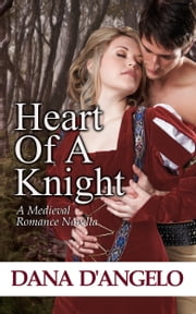 Heart Of A Knight (A Medieval Romance Novella) ebook by Dana D'Angelo