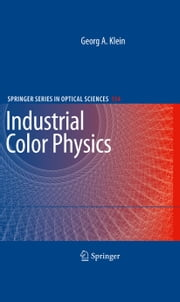 Industrial Color Physics ebook by Georg A. Klein