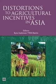 Distortions To Agricultural Incentives In Asia ebook by Anderson Kym; Martin Will
