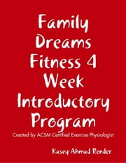 Family Dreams Fitness 4 Week Introductory Program ebook by Kasey Render