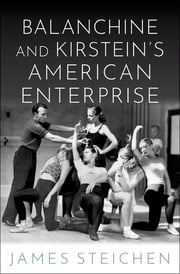 Balanchine and Kirstein's American Enterprise ebook by James Steichen
