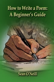 How to Write a Poem: A Beginner's Guide ebook by Sean O'Neill