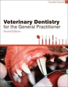Veterinary Dentistry for the General Practitioner ebook by Cecilia Gorrel