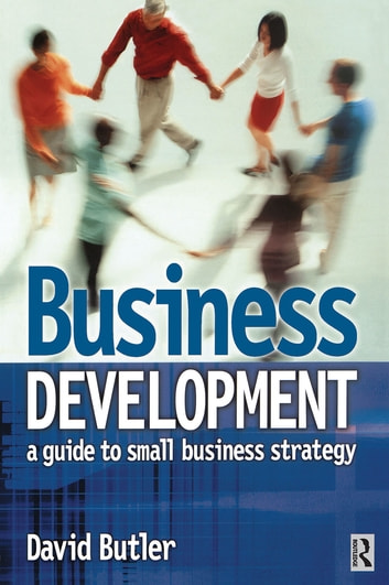 Business Development: A Guide to Small Business Strategy ebook by David Butler