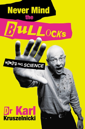 Never Mind the Bullocks, Here's the Science ebook by Karl Kruszelnicki