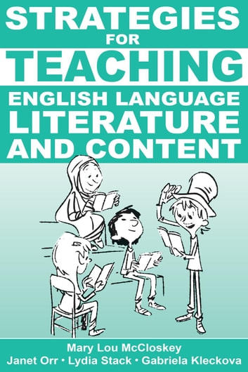 Strategies for Teaching English Language, Literature, and Content ebook by Mary Lou McCloskey,Lydia Stack,Janet Orr,Gabriela Kleckova