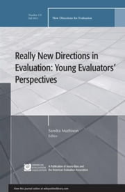 Really New Directions in Evaluation: Young Evaluators' Perspectives - New Directions for Evaluation, Number 131 ebook by Sandra Mathison