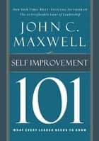 Self-Improvement 101 - What Every Leader Needs to Know ebook by John C. Maxwell
