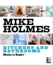 Make It Right: Kitchens and Bathrooms ebook by Mike Holmes