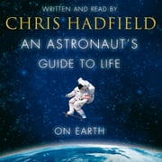 An Astronaut's Guide to Life on Earth audiobook by Chris Hadfield