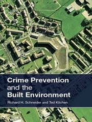 Crime Prevention and the Built Environment ebook by Ted Kitchen, Richard H. Schneider