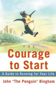 "The Courage To Start - A Guide To Running for Your Life ebook by John ""The Penguin"" Bingham"